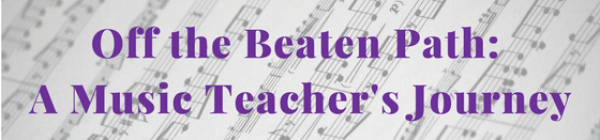 Off the Beaten Path: A Music Teacher's Journey