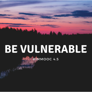 Be Vulnerable: #IMMOOC 4.5
