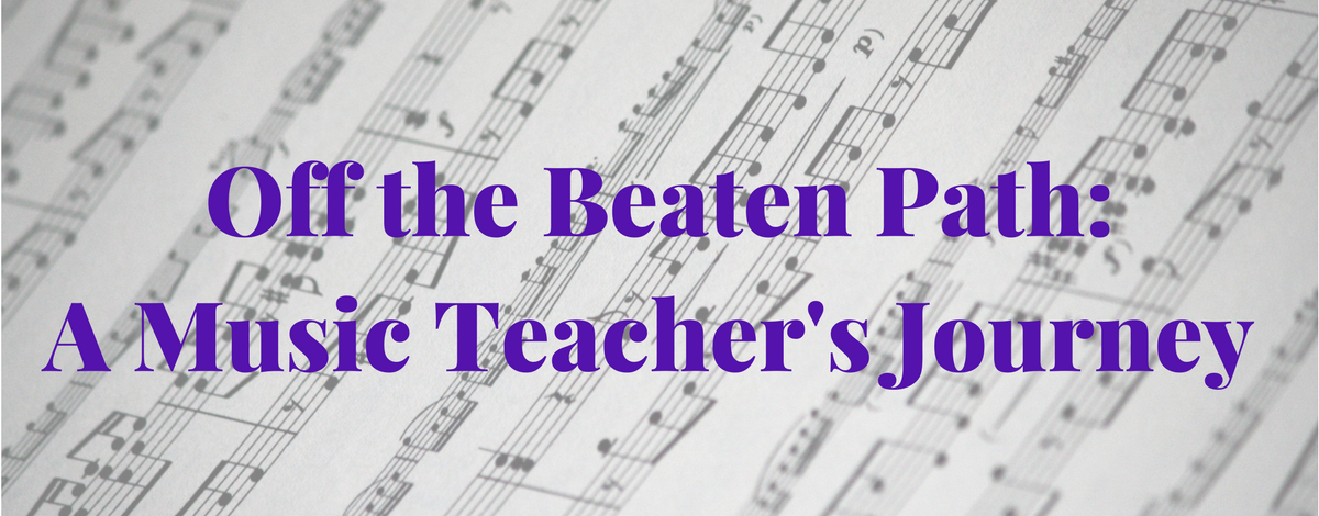 Off the Beaten Path: A Music Teacher's Journey